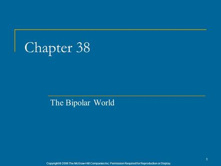 Copyright © 2006 The McGraw-Hill Companies Inc. Permission Required for Reproduction or Display. 1 Chapter 38 The Bipolar World.