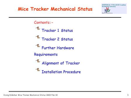 K.Long/G.Barber Mice Tracker Mechanical Status CM20 Feb 08 1 Mice Tracker Mechanical Status Contents:- Tracker 1 Status Tracker 2 Status Further Hardware.