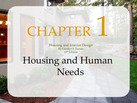 Image shutterstock.com Housing and Human Needs CHAPTER 1 Housing and Interior Design By Carolyn S. Turner 10 th Edition.