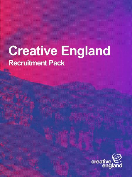 Creative England Recruitment Pack. This pack will provide you with the information required to assist you with your application. Contents 1.Job advert.