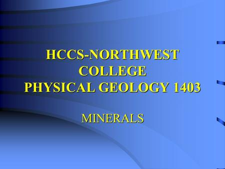 HCCS-NORTHWEST COLLEGE PHYSICAL GEOLOGY 1403 MINERALS.