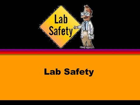 Lab Safety General Rules Be alert and responsible at all times in the laboratory. Follow all written and verbal instructions carefully. If you do not.