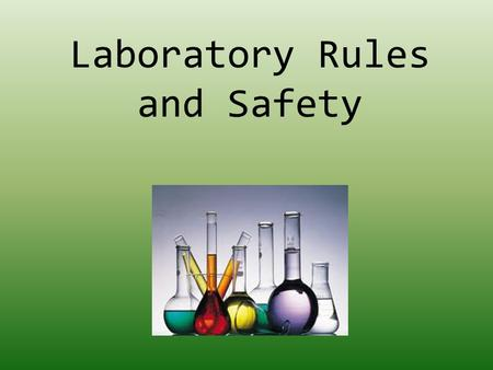 Laboratory Rules and Safety. 1.Wear safety goggles at all times. 2.Closed toe shoes and laboratory apron must be worn at all times while performing labs.