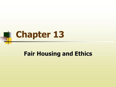 Fair Housing and Ethics Chapter 13. I. Fair Housing (Federal) A. THE CIVIL RIGHTS ACT OF 1866 B. 14 TH AMENDMENT C. CIVIL RIGHTS ACT OF 1870 D. EXECUTIVE.