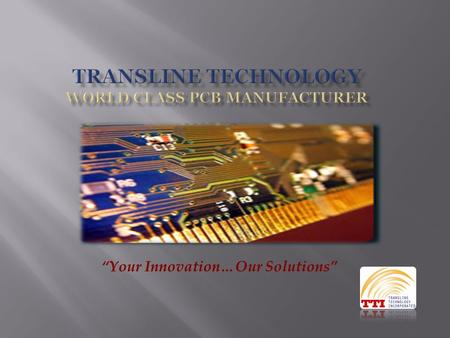"""Your Innovation…Our Solutions"".  Transline Technology (formally known as Circuitry Engineering and Intricate Technology) has been in business since."