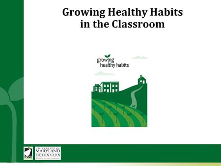 Growing Healthy Habits in the Classroom. Growing Healthy Habits Curriculum  <strong>Gardening</strong> and nutrition curriculum for elementary K-5 (Has been used in higher.