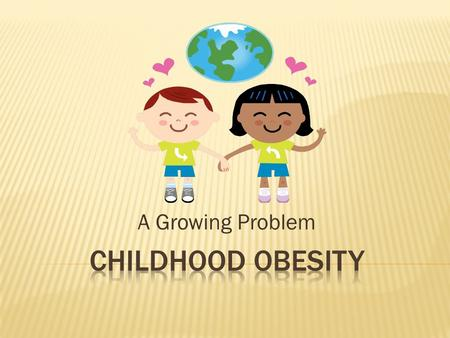 A Growing Problem. Harry S. Truman 1946  Childhood obesity has doubled in children and tripled in adolescents in the last 30 years.  More than one-third.