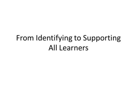 From Identifying to Supporting All Learners. Last month: 2 things for successful schools A systematic process of identifying students in need of targeted.