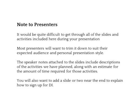Note to Presenters It would be quite difficult to get through all of the slides and activities included here during your presentation Most presenters will.