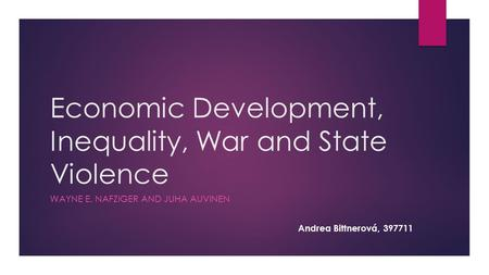 Economic Development, Inequality, War and State Violence WAYNE E. NAFZIGER AND JUHA AUVINEN Andrea Bittnerová, 397711.