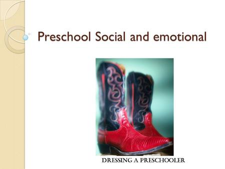 Preschool Social and emotional Dressing a Preschooler.