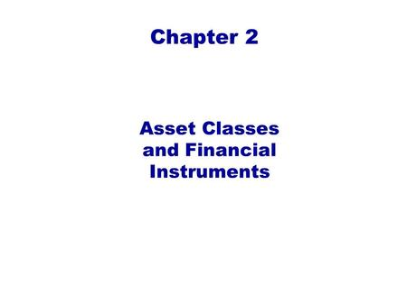 Chapter 2 Asset Classes and Financial Instruments.