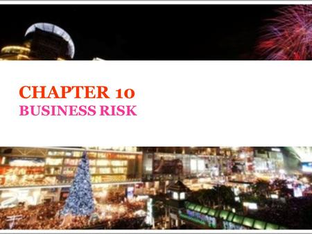 CHAPTER 10 BUSINESS RISK. BUSINESS RISK 1.Natural disasters 2.Financial risk 3.Legal risk 4.Technology-related risks 5.Mismanagement 6.Safety and security.