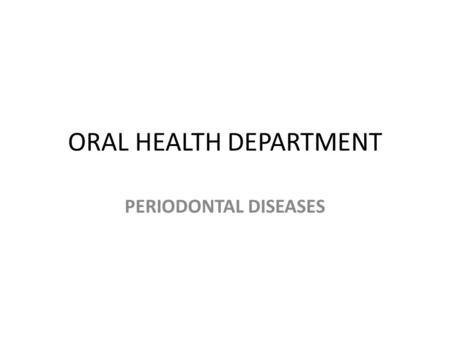 ORAL HEALTH DEPARTMENT PERIODONTAL DISEASES. OUTLINES Introduction Causes Risk factors Signs and symptoms Disease progression Complications Managements.