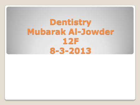 Dentistry Mubarak Al-Jowder 12F 8-3-2013. Introduction You don't have to brush your teeth - just the ones you want to keep. ~Author Unknown Tooth decay.