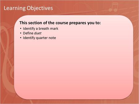 Learning Objectives This section of the course prepares you to: This section of the course prepares you to: Identify a breath mark Define duet Identify.