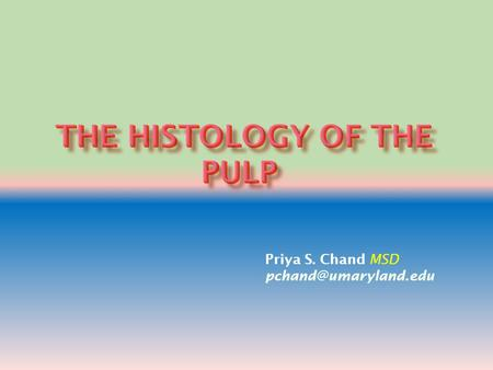 Priya S. Chand MSD What does an Endodontist care about pulp histology ?