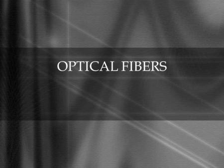 OPTICAL FIBERS. Agenda: Introduction Working Types Applications Advantages Disadvantages References.
