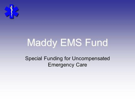 Maddy EMS Fund Special Funding for Uncompensated Emergency Care.