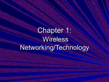 Chapter 1: Wireless Networking/Technology. Wireless Networking Definition: –the technologies that enable computers to communicate using standard network.