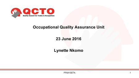 Occupational Quality Assurance Unit 23 June 2016 Lynette Nkomo 1FP&M SETA.