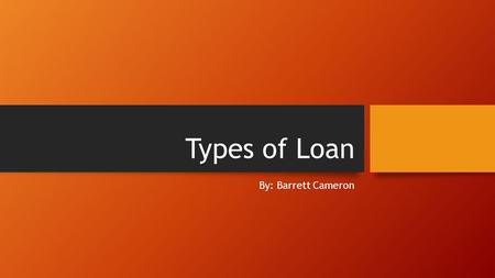 Types of Loan By: Barrett Cameron. Open Mortgage a mortgage that permits repayment of the principal amount at any time, without penalty Pro- The rates.