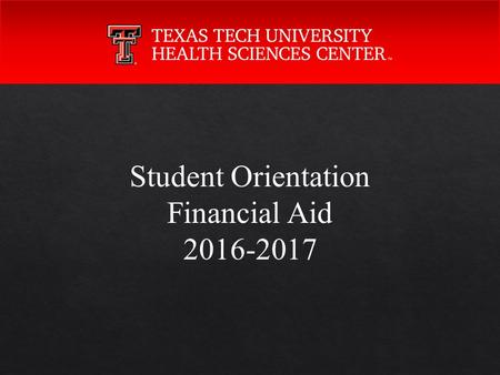 Student Orientation Financial Aid 2016-2017. Types of Financial Aid  Grants – funds from Federal and State resources that DO NOT require repayment 