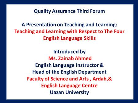 Quality Assurance Third Forum A Presentation on Teaching and Learning: Teaching and Learning with Respect to The Four English Language Skills Introduced.