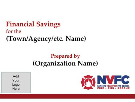 Financial Savings for the (Town/Agency/etc. Name) Add Your Logo Here Prepared by (Organization Name)