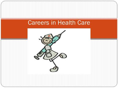 Careers in Health Care. Types of education Secondary - High school -HOE-Health occupations education-offered at high school level (like Health Team) may.