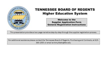 Welcome to the Supplier Application Form General Registration Instructions TENNESSEE BOARD OF REGENTS Higher Education System This presentation provides.