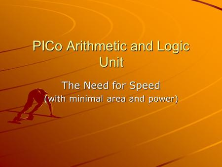 PICo Arithmetic and Logic Unit The Need for Speed (with minimal area and power)