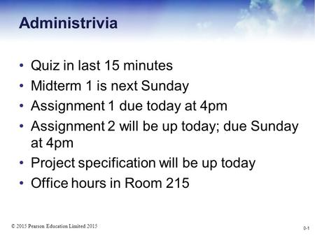 © 2015 Pearson Education Limited 2015 Quiz in last 15 minutes Midterm 1 is next Sunday Assignment 1 due today at 4pm Assignment 2 will be up today; due.