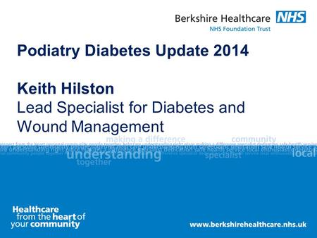 Podiatry Diabetes Update 2014 Keith Hilston Lead Specialist for Diabetes and Wound Management.