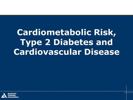 Cardiometabolic Risk, Type 2 Diabetes and Cardiovascular Disease.