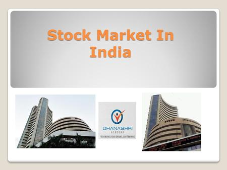 Stock Market In India. Covering in Lesson Various Markets & Its Features Development of securities market in India Regulation of securities Market Primary.