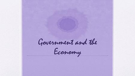 Government and the Economy. Role of Government: Providing Public Goods Private Goods: must be purchased to be consumed; can't be consumed by anyone else.