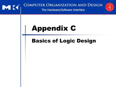 Appendix C Basics of Logic Design. Appendix C — Logic Basic — 2 Logic Design Basics §4.2 Logic Design Conventions Objective: To understand how to build.