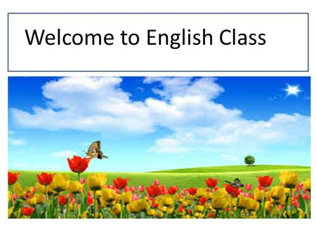 Welcome to English Class. Class-Ten Number of students-60 Presence-55 subject-English Second Paper Time-40 minutes Mr. Md. Taleb Ali Instructor(English)