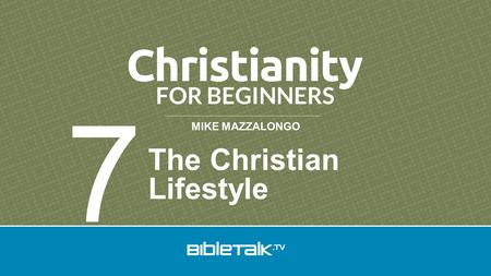 MIKE MAZZALONGO The Christian Lifestyle 7. Series Lessons 1.Belief in God 2.The Christian Religion 3.The Bible 4.Jesus Christ 5.Salvation 6.The Church.