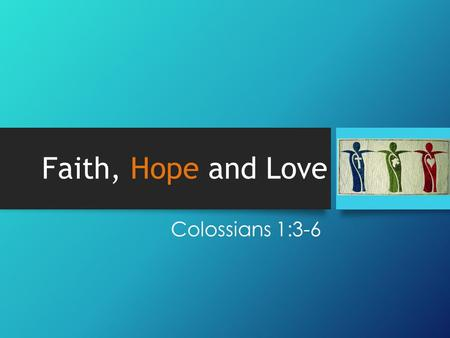 "Faith, Hope and Love Colossians 1:3-6. ""Routine, hopeless"" hope."
