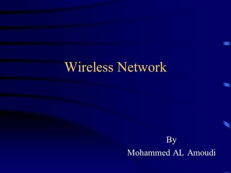 Wireless Network By Mohammed AL Amoudi. Overview Definition of Wireless Reliability Speed Security Conclusion.