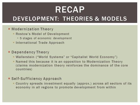  Modernization Theory  Rostow's Model of Development  5 stages of economic development  International Trade Approach  Dependency Theory  Wallerstein.