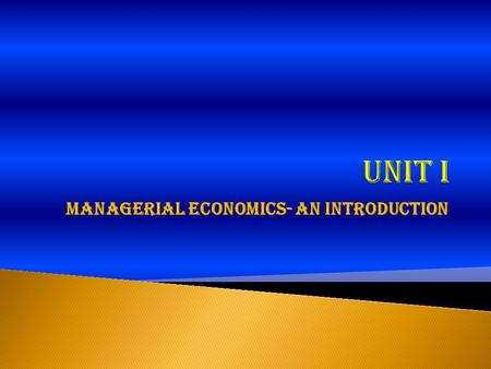Managerial Economics- An Introduction.  It is the discipline that deals with application of economic concepts, theories and methodologies to practical.