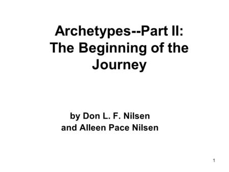 1 Archetypes--Part II: The Beginning of the Journey by Don L. F. Nilsen and Alleen Pace Nilsen.