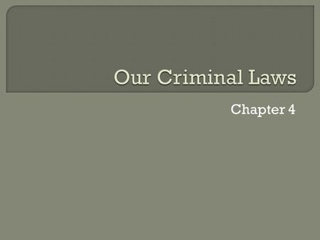 Chapter 4. Criminal Law  Crime-(fundamentally) a punishable offense against society Enforcement is designed to protect society rather than aid the victim.