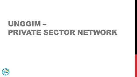 UNGGIM – PRIVATE SECTOR NETWORK. AGENDA > OVERVIEW OF PRIVATE SECTOR >PURPOSE AND VISION OF PRIVATE SECTOR NETWORK > STRUCTURE AND TERMS OF REFERENCE.