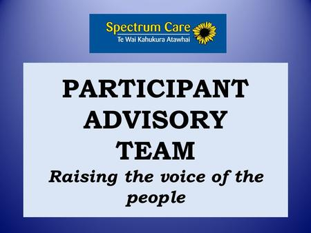 PARTICIPANT ADVISORY TEAM Raising the voice of the people.