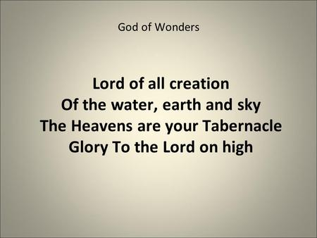 God of Wonders Lord of all creation Of the water, earth and sky The Heavens are your Tabernacle Glory To the Lord on high.