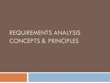 REQUIREMENTS ANALYSIS CONCEPTS & PRINCIPLES. Requirement  IEEE defines Software Requirements as:  A condition or capability needed by user to solve.